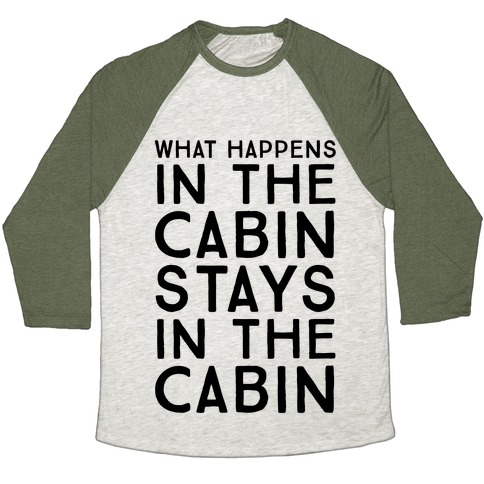 What Happens In The Cabin Stays In The Cabin Baseball Tee