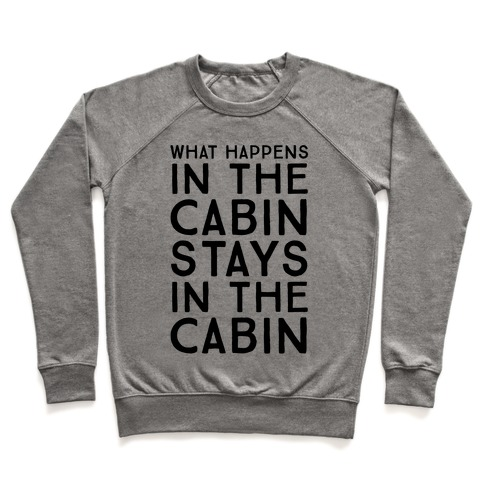 What Happens In The Cabin Stays In The Cabin Pullover