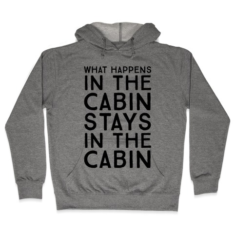 What Happens In The Cabin Stays In The Cabin Hooded Sweatshirt