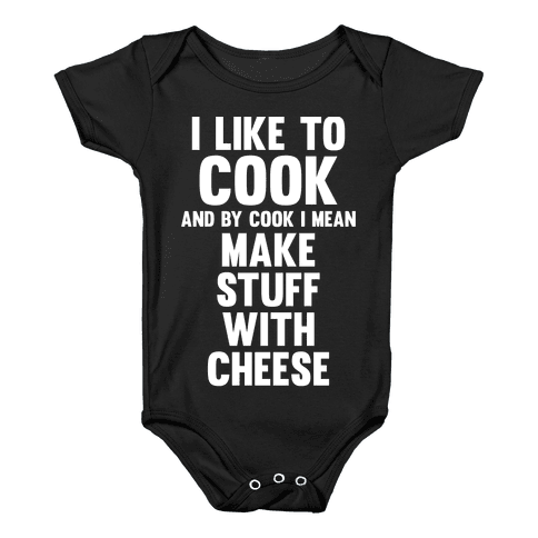 I Like To Cook & By Cook I Mean Make Stuff With Cheese Baby Onesy