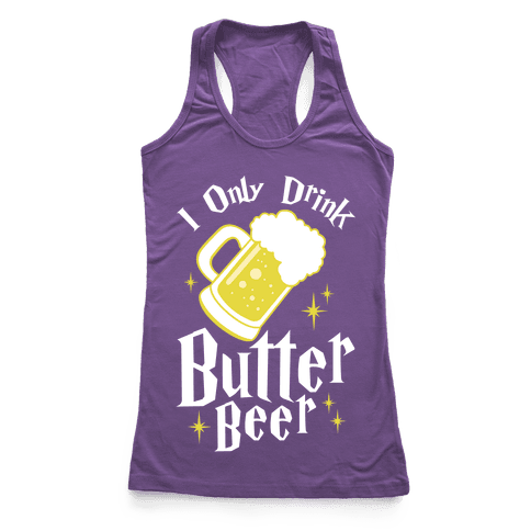 I Only Drink Butterbeer Racerback Tank Top