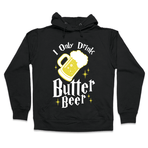 I Only Drink Butterbeer Hooded Sweatshirt