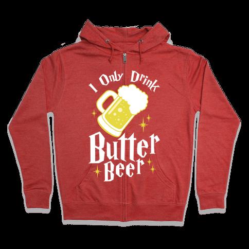 I Only Drink Butterbeer Zip Hoodie