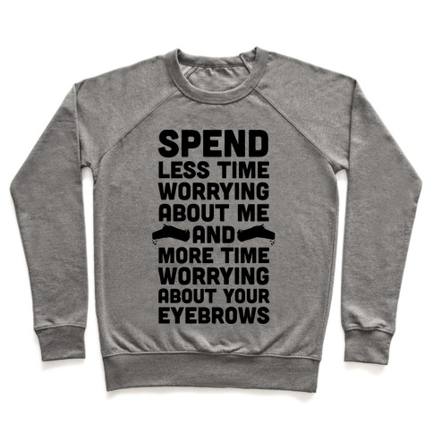 Spend Less Time Worrying About Me Pullover