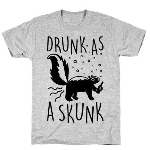 Drunk As A Skunk T-Shirt