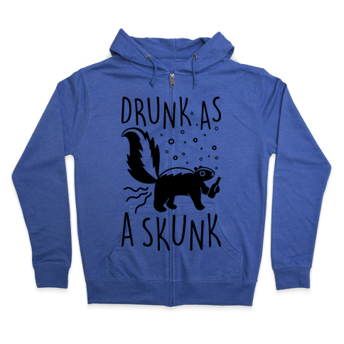 Drunk As A Skunk Zip Hoodie