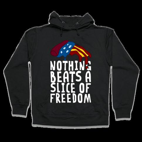 Nothing Beats A Slice Of Freedom Hooded Sweatshirt