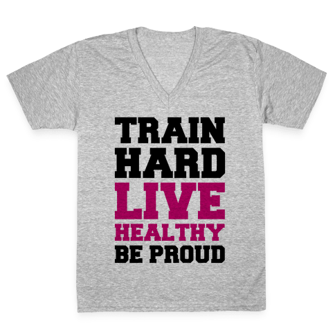 Train Hard Live Healthy Be Proud V-Neck Tee Shirt