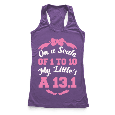 On A Scale Of 1 To 10 My Little's A 13.1 Racerback Tank Top