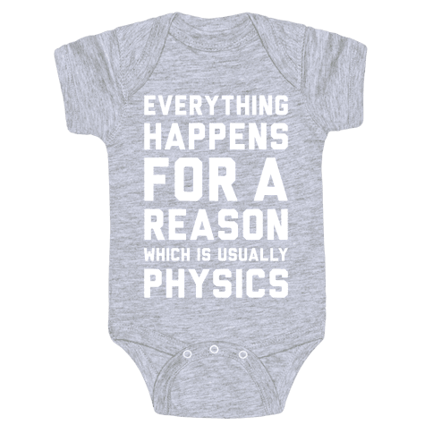 Everything Happens For A Reason Physics Baby Onesy