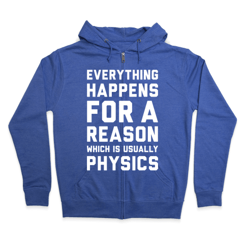 Everything Happens For A Reason Physics Zip Hoodie