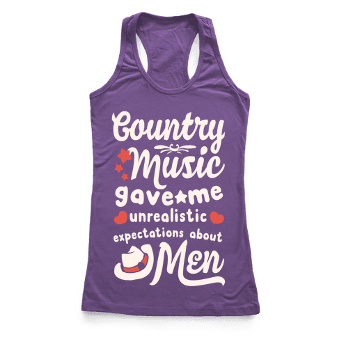 Country Music Gave Me Unrealistic Expectations About Men Racerback Tank Top