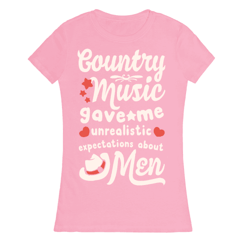Country Music Gave Me Unrealistic Expectations About Men Womens T-Shirt