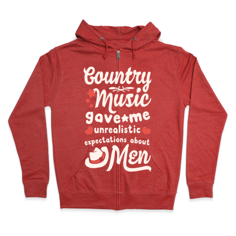 Country Music Gave Me Unrealistic Expectations About Men Zip Hoodie