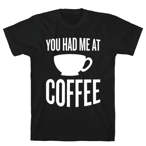 You Had Me At Coffee Mens T-Shirt