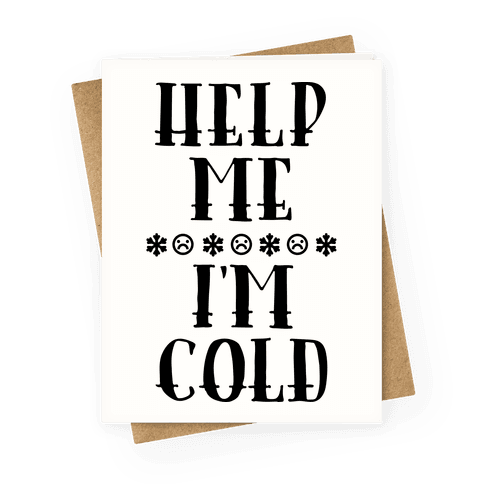 Help Me I'm Cold Greeting Card