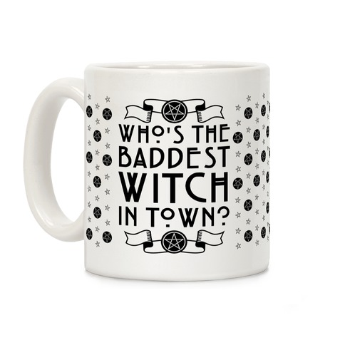 Who's the Baddest Witch in Town? Coffee Mug