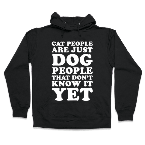 Cat People Are Just Dog People That Don't Know It Yet Hooded Sweatshirt