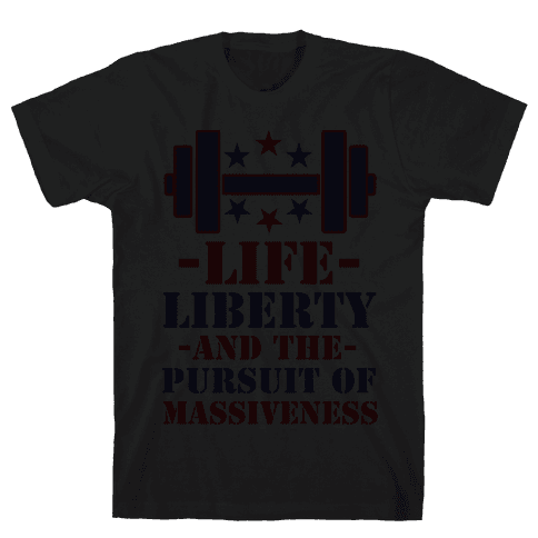 Life Liberty and the Pursuit of Massiveness Mens T-Shirt