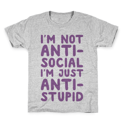 I'm Not Anti-Social I'm Just Anti-Stupid Kids T-Shirt