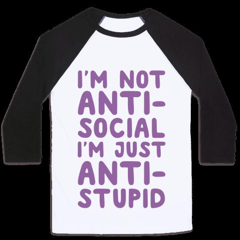 I'm Not Anti-Social I'm Just Anti-Stupid Baseball Tee