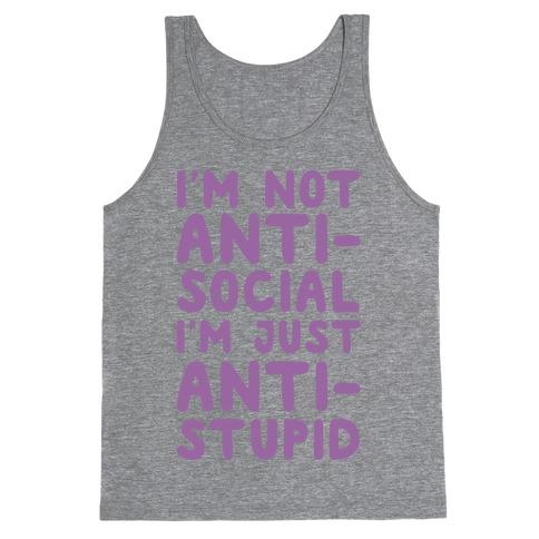 I'm Not Anti-Social I'm Just Anti-Stupid Tank Top