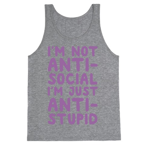 I'm Not Anti-Social I'm Just Anti-Stupid Tank Top
