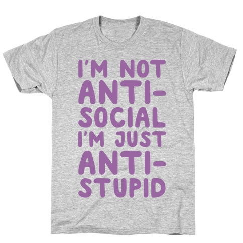 I'm Not Anti-Social I'm Just Anti-Stupid T-Shirt