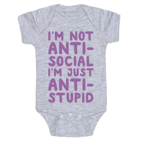 I'm Not Anti-Social I'm Just Anti-Stupid Baby Onesy