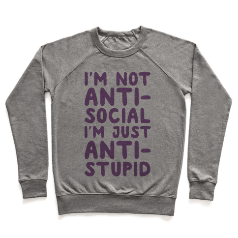 I'm Not Anti-Social I'm Just Anti-Stupid Pullover