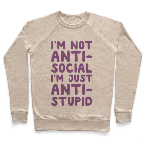 I'm Not Anti-Social I'm Just Anti-Stupid Pullover