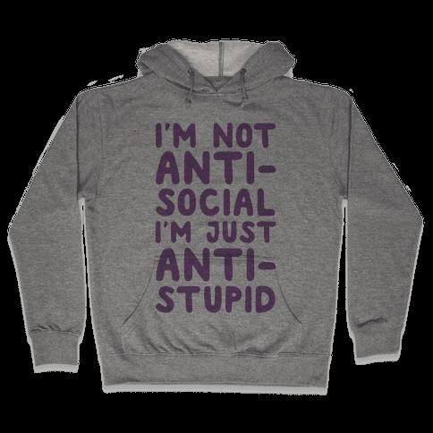 I'm Not Anti-Social I'm Just Anti-Stupid Hooded Sweatshirt