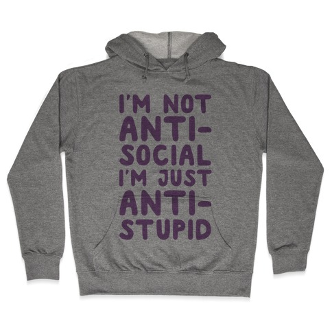 43ff8736e I'm Not Anti-Social I'm Just Anti-Stupid Hoodie | LookHUMAN