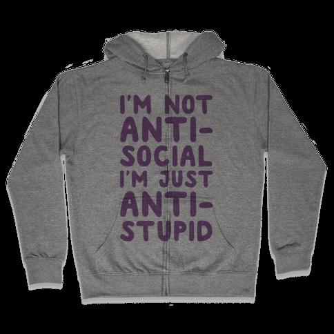 I'm Not Anti-Social I'm Just Anti-Stupid Zip Hoodie