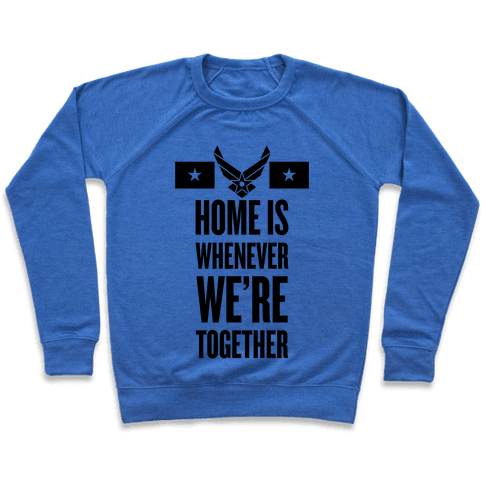 Home Is Whenever We're Together (Air Force) Pullover
