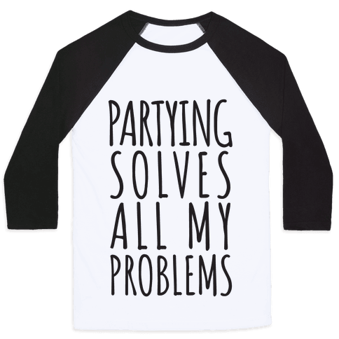 Partying Solves All My Problems Baseball Tee