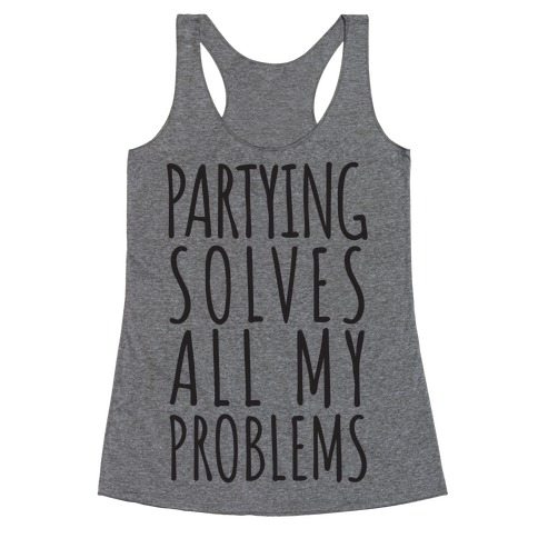 Partying Solves All My Problems Racerback Tank Top