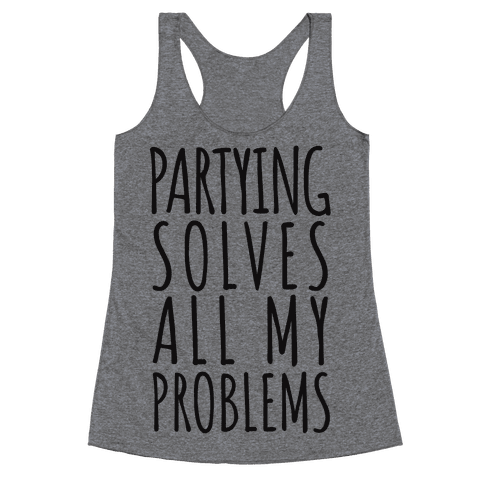 Partying Solves All My Problems