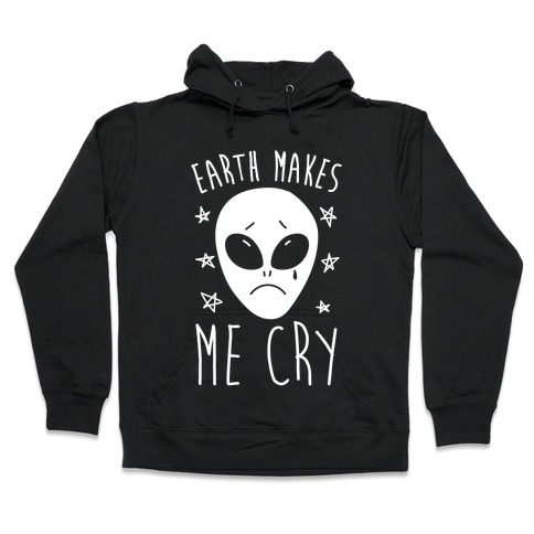 Earth Makes Me Cry Hooded Sweatshirt
