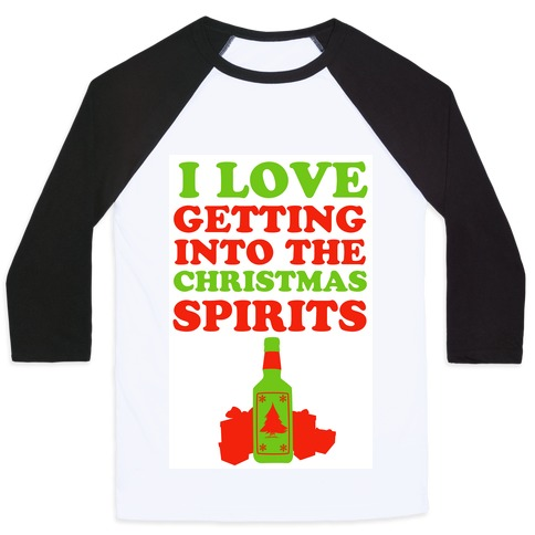 I Love Getting Into the Christmas Spirits Baseball Tee