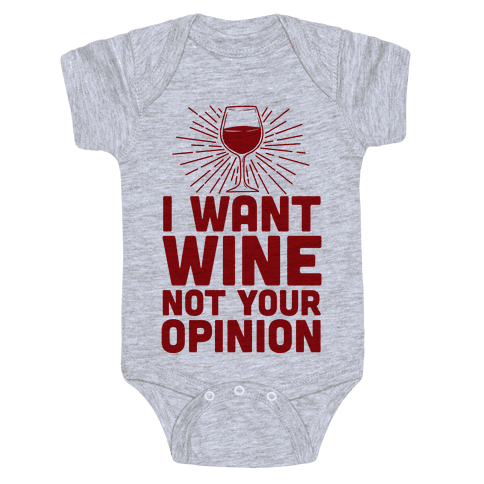 I Want Wine. Not Your Opinion Baby Onesy