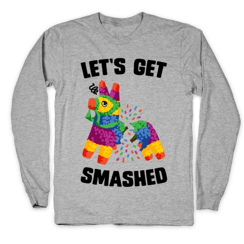 Let's Get Smashed Long Sleeve T-Shirt