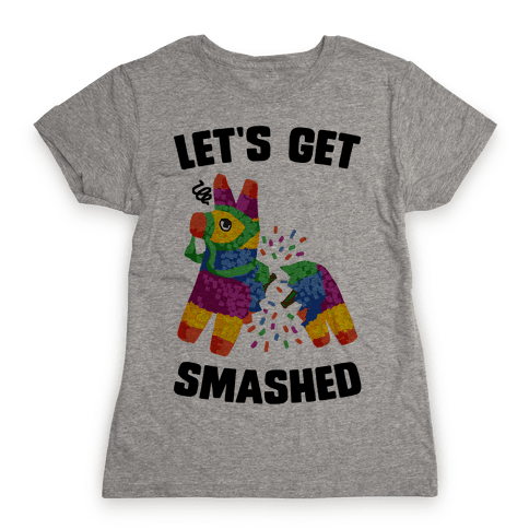Let's Get Smashed Womens T-Shirt