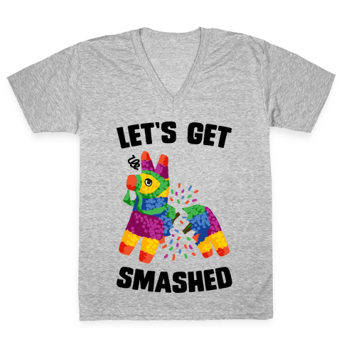 Let's Get Smashed V-Neck Tee Shirt