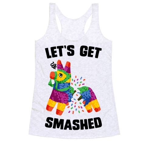 Let's Get Smashed Racerback Tank Top