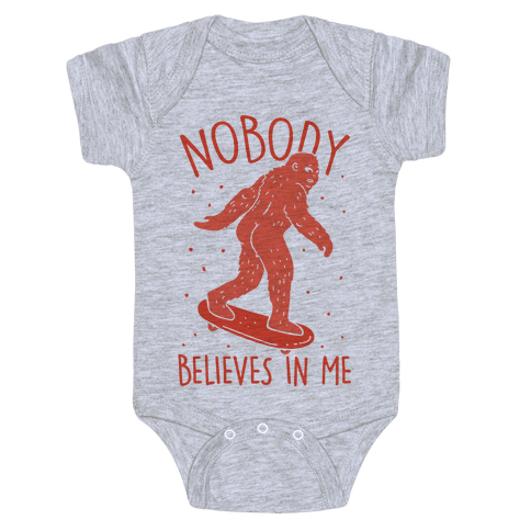 Nobody Believes In Me Bigfoot Baby Onesy