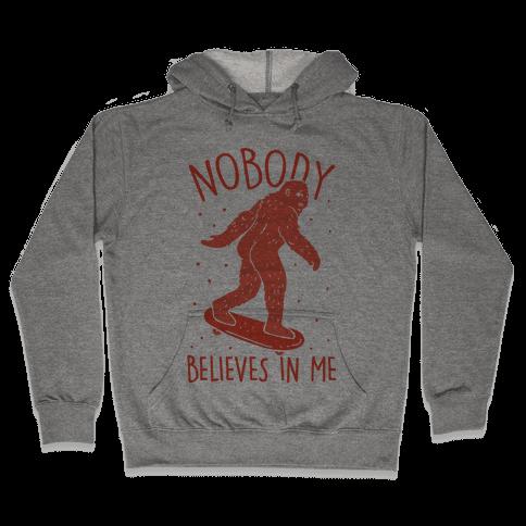 Nobody Believes In Me Bigfoot Hooded Sweatshirt