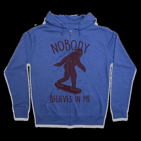 Nobody Believes In Me Bigfoot Zip Hoodie
