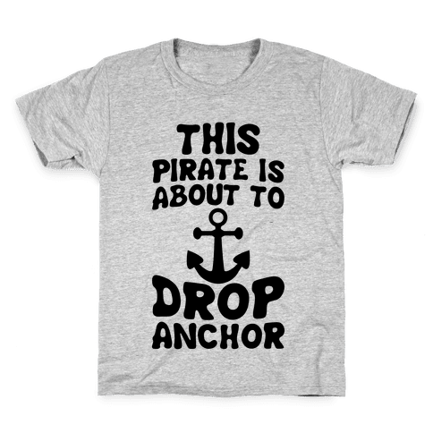 This Pirate Is About To Drop Anchor Kids T-Shirt