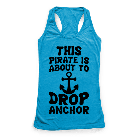 This Pirate Is About To Drop Anchor Racerback Tank Top